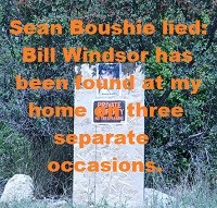 Criminal Charges against Sean Boushie: False Swearing, Perjury, False Police Report: Bill Windsor has been found at my home on three separate occasions