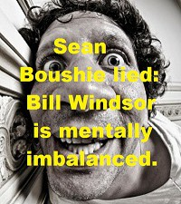 Criminal Charges against Sean Boushie: False Swearing, Perjury, False Police Report: Bill Windsor's mental capacity is compromised