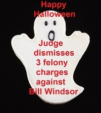 Judge James A. Haynes has dismissed three felony criminal charges against Bill Windsor