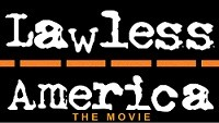 Lawless America -- What does that mean?  What is Lawless America...The Movie all about?